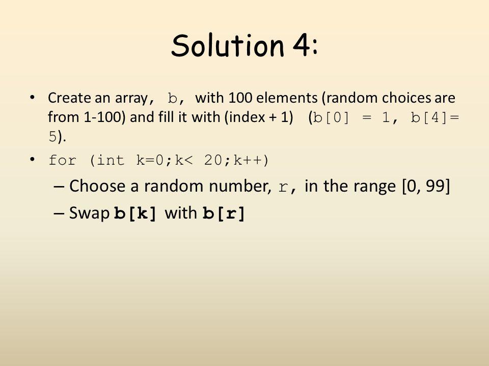 Solution 4: Choose a random number, r, in the range [0, 99]